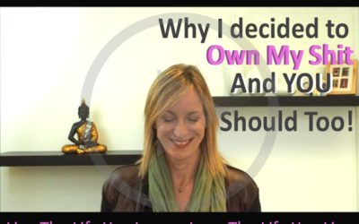 Why I decided to own my sh#t & you should too!