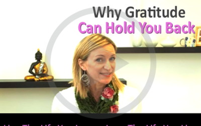 Why Gratitude Can Hold You Back