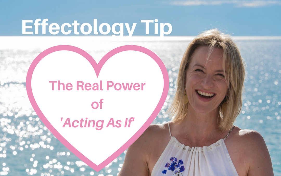 The Real Power Of Acting As If