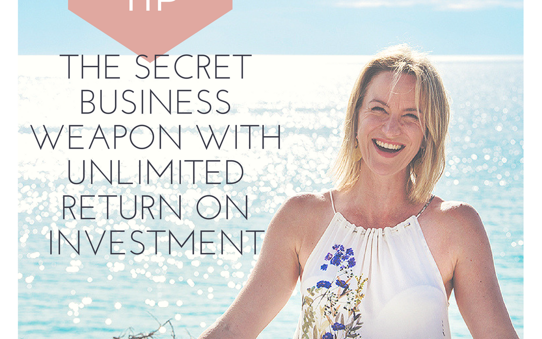 The secret business weapon with unlimited return on investment