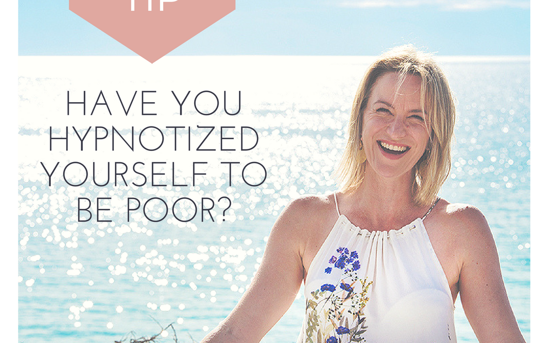 Have you hypnotised yourself to be poor?