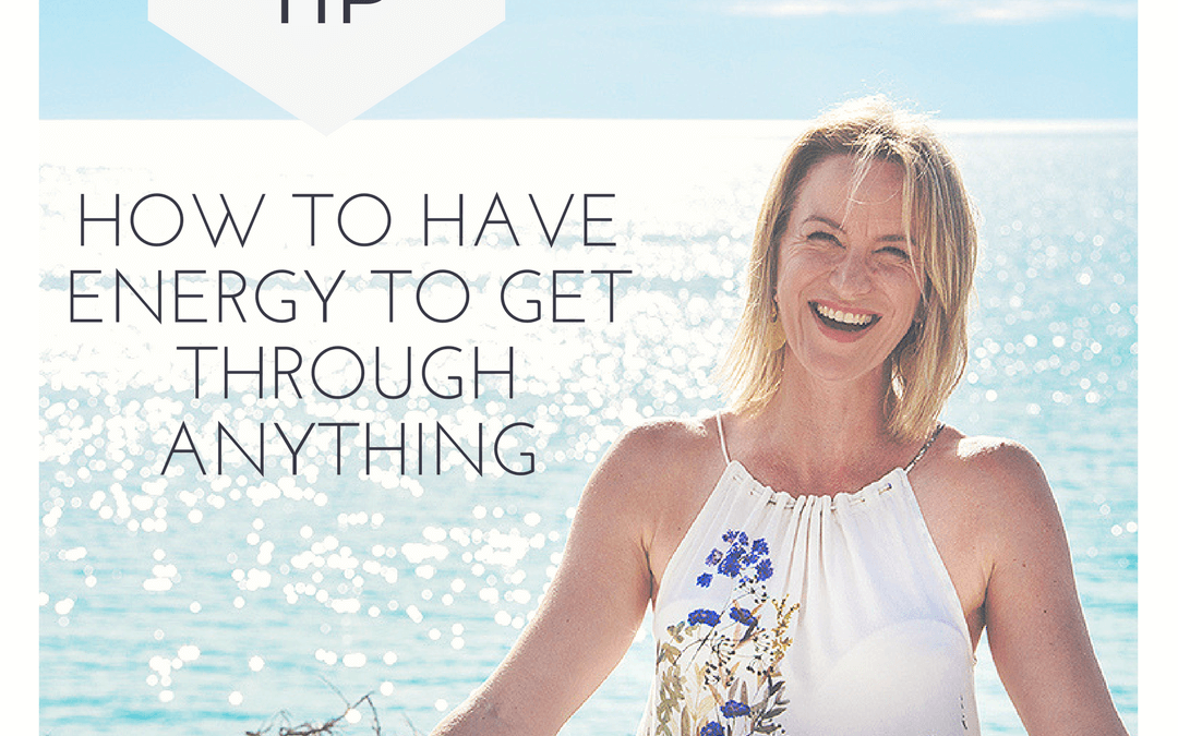 How to have the energy to get through anything